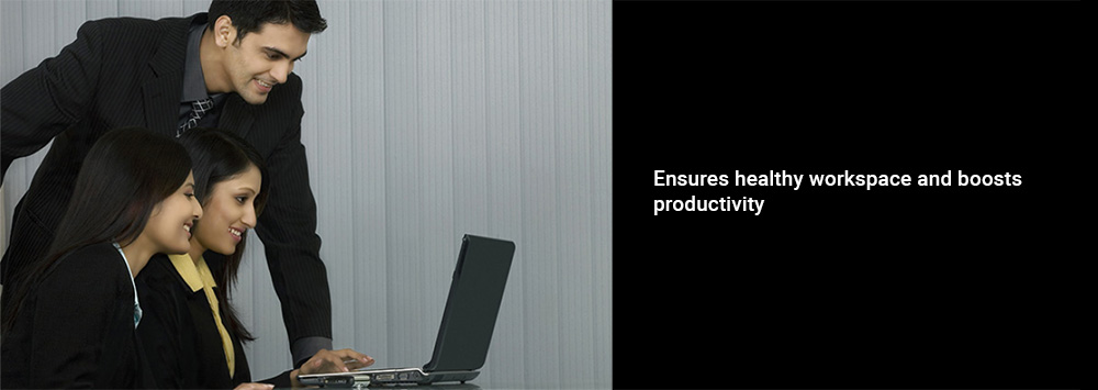 Ensures healthy workspace and boosts productivity